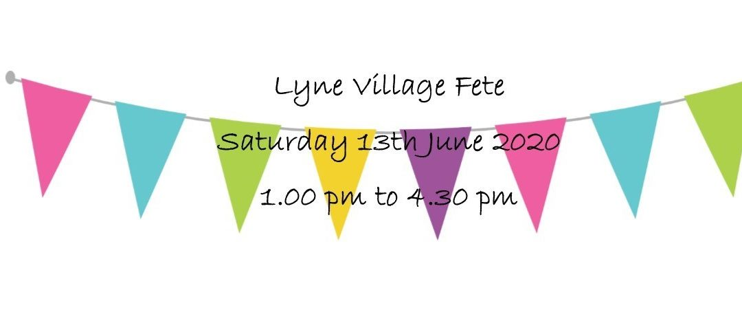 Lyne Village Fete – Saturday 13th June 2020